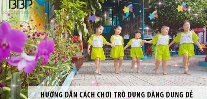 Hướng dẫn cách chơi trò dung dăng dung dẻ cho các bé