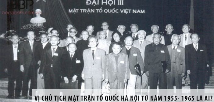 Vị chủ tịch Mặt trận Tổ quốc Hà Nội từ năm 1955- 1965 là ai?