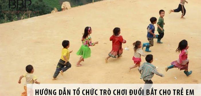 Hướng dẫn cách tổ chức trò chơi đuổi bắt cho trẻ em