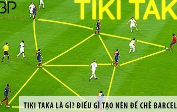 Lối chơi Tiki taka là gì? Điều gì tạo nên một đế chế Barcelona?