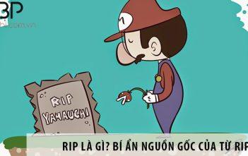 RIP là gì? Bí ẩn nguồn gốc của từ RIP